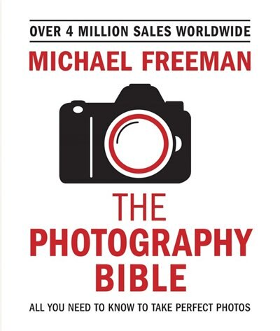 The Photography Bible: All You Need To Know To Take Perfect Photos by Michael Freeman