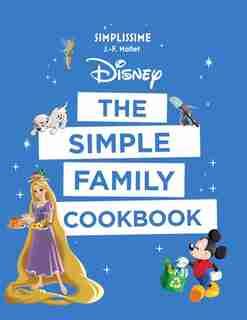 Disney the Simple Family Cookbook de Jean-francois Mallet