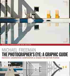 The Photographers Eye: A Graphic Guide: Instantly Understand Composition & Design For Better Photography by Michael Freeman