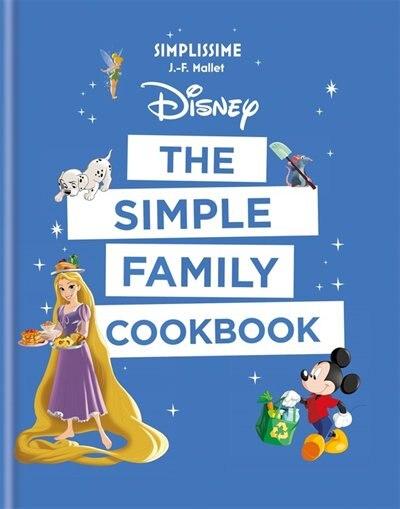 Disney: The Simple Family Cookbook de J-f Mallet