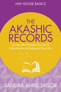 The Akashic Records: Unlock The Infinite Power, Wisdom And Energy Of The Universe