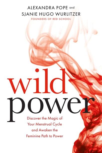 Wild Power: Discover The Magic Of Your Menstrual Cycle And Awaken The Feminine Path To Power by Sjanie Hugo Wurlitzer