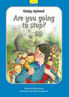 Gladys Aylward: Are You Going To Stop? de Catherine MacKenzie