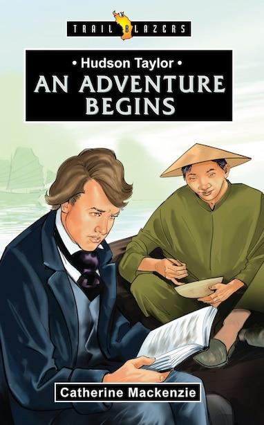 Hudson Taylor: An Adventure Begins de Catherine MacKenzie