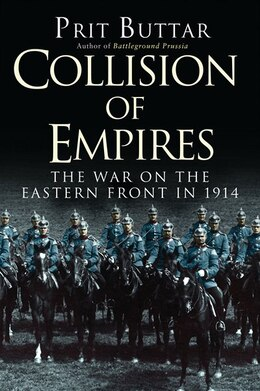 Book Collision Of Empires: The War On The Eastern Front In 1914 by Prit Buttar
