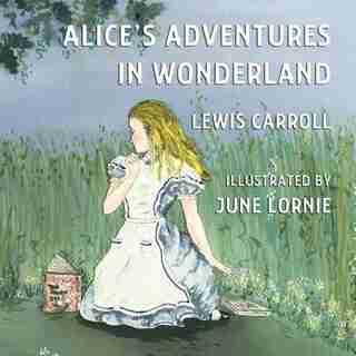 Alice's Adventures In Wonderland: Illustrated By June Lornie by Lewis Carroll