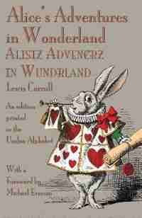 Alice's Adventures in Wonderland: An edition printed in the Unifon Alphabet by Lewis Carroll