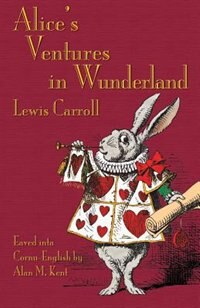 Alice's Ventures in Wunderland: Alice's Adventures in Wonderland in Cornu-English by Lewis Carroll