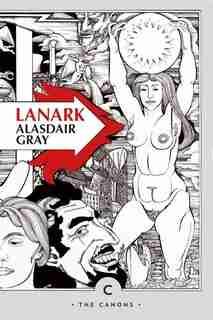 Lanark: A Life In Four Books by Alasdair Gray