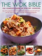 The Wok Bible: The Complete Book Of Stir-fry Cooking