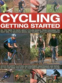 Cycling: Getting Started: All You Need To Know About Cycling Basics, From Choosing The Right Bike…