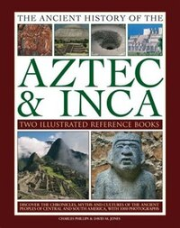 Ancient History Of Aztec & Inca: Discover The History, Myths And Cultures Of The Ancient Peoples Of…