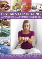 Crystals For Healing: A Practical Illustrated Handbook: How To Harness The Transforming Powers Of…