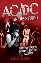 Ac/dc In The Studio: The Stories Behind Every Album