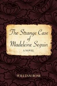 The Strange Case Of Madeleine Seguin: A Novel
