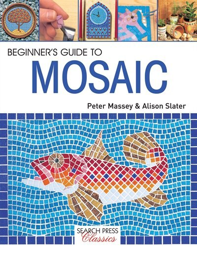 Beginner's Guide To Mosaic by Alison Slater