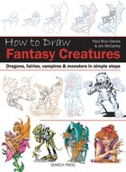 How To Draw Fantasy Creatures: Dragons, Fairies, Vampires And Monsters In Simple Steps