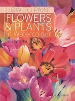 How To Paint Flowers & Plants In Watercolour: In Watercolour
