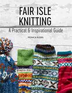 Fair Isle Knitting: A Practical & Inspirational Guide by Monica Russel