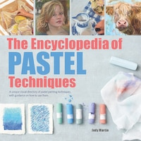 The Encyclopedia Of Pastel Techniques: A Unique Visual Directory Of Pastel Painting Techniques…