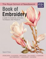 The Royal School Of Needlework Book Of Embroidery: A Guide To Essential Stitches, Techniques And…