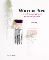 The Woven Art: 15 Modern Weaving Projects For You And Your Home