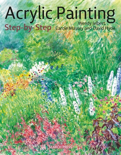 Acrylic Painting Step-by-step: 22 Easy Modern Designs by Wendy Jelbert