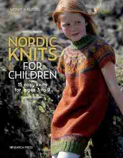 Nordic Knits For Children: 15 Cosy Knits For Ages 3 To 9 by Monica Russel
