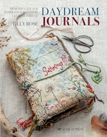 Daydream Journals: Memories, Ideas And Inspiration In Stitch, Cloth & Thread
