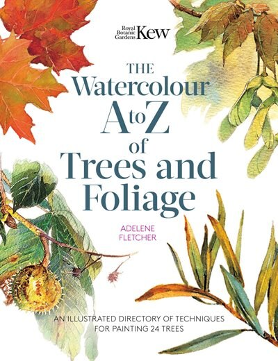 Kew: The Watercolour A To Z Of Trees And Foliage by Adelene Fletcher