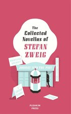 The Collected Novellas Of Stefan Zweig: Burning Secret, A Chess Story, Fear, Confusion, Journey…