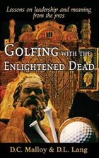 Golfing with the Enlightened Dead: Lessons on Leadership and Meaning from the Pros