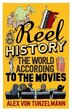 Reel History: The World According To The Movies by Alex von Tunzelmann