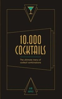 10,000 Cocktails: The Ultimate Menu Of Cocktail Combinations by Kim Davies