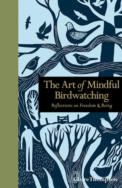 The Art Of Mindful Birdwatching: Reflections On Freedom & Being by Claire Thompson