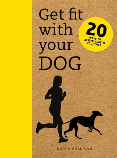 Get Fit With Your Dog: 20 Ways To Active Health Together by Karen Sullivan
