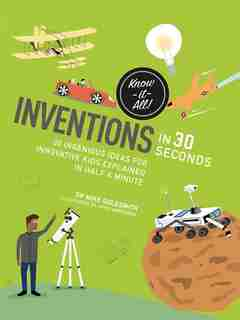 Inventions In 30 Seconds: 30 Ingenious Ideas For Innovative Kids Explained In Half A Minute by Mike Goldsmith