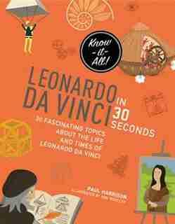 Leonardo Da Vinci In 30 Seconds by Paul Harrison