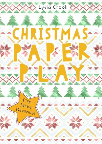 Christmas Paper Play: Play, Make, Decorate! by LYDIA CROOK