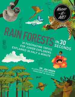 Rainforests In 30 Seconds: 30 Fascinating Topics For Rainforest Fanatics Explained In Half A Minute by Jen Green