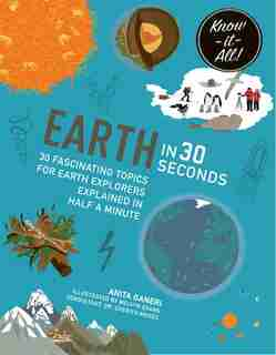 Earth In 30 Seconds: 30 Fascinating Topics For Earth Explorers Explained In Half A Minute by Anita Ganeri