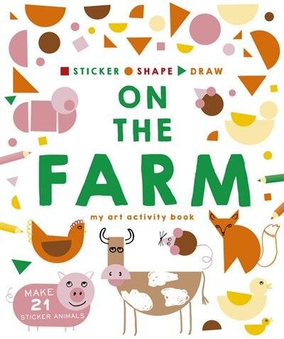 Sticker, Shape, Draw: On The Farm: My Art Activity Book by Charlotte Farmer