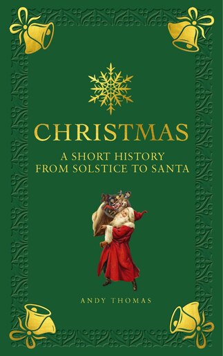 The Christmas Book: A Short History From Solstice To Santa by Andy Thomas