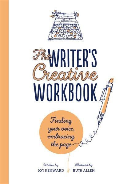 The Writer's Creative Workbook: Finding Your Voice, Embracing The Page by Joy Kenward