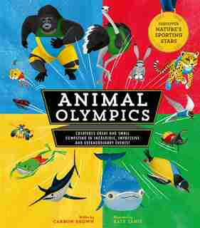 Animal Olympics: Creatures Great And Small Competing In Incredible, Impressive, And Extraordinary Events! Discover N by Carron Brown