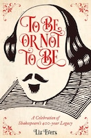 To Be Or Not To Be: A Celebration Of Shakespeare's 400-year Legacy