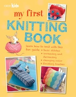 My First Knitting Book: 35 Easy and Fun Knitting Projects for Children Aged 7 Years +