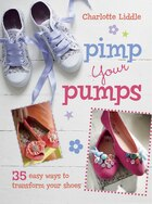 Pimp Your Pumps: 35 Easy Ways To Transform Your Shoes, For Children Aged 7+
