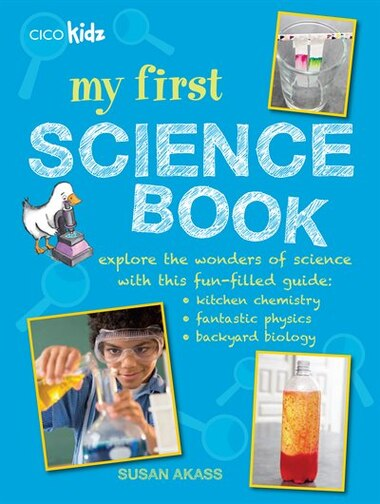 My First Science Book: Explore The Wonders Of Science With This Fun-filled Guide: Kitchen Chemistry, Fantastic Physics, Ba by Susan Akass