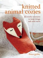 Knitted Animal Cozies: 35 woolly creatures to keep things safe and warm